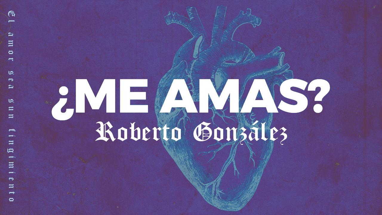 ¿Me amas? - Roberto González