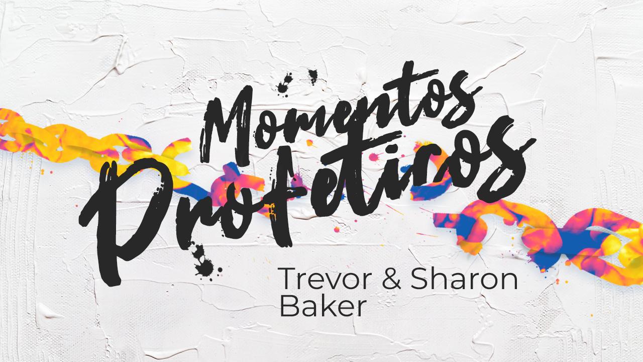 Momentos proféticos - Trevor & Sharon Baker - Sábado 6 de Abril de 2019