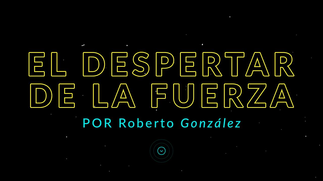 El despertar de la fuerza - Roberto González