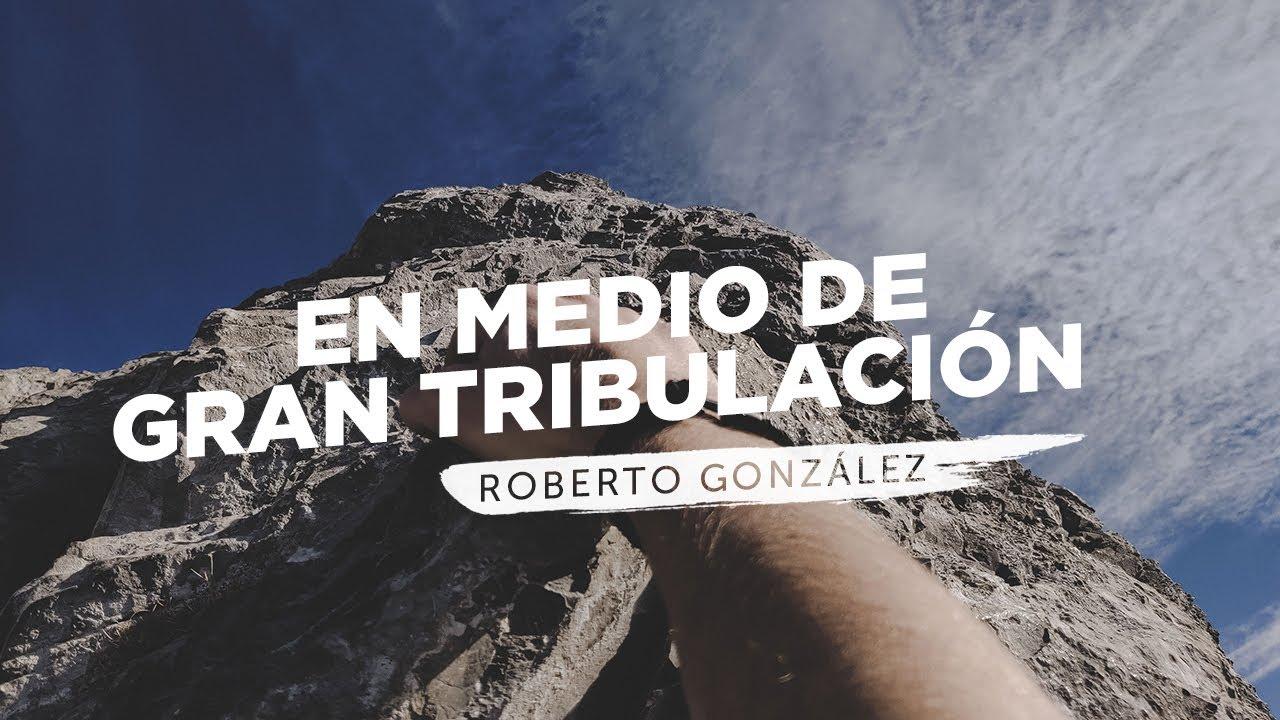 En medio de gran tribulacion - Roberto González