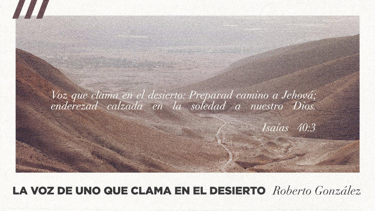 La voz de uno que clama en el desierto   Roberto Gonzáleznzález