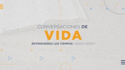 Conversaciones de Vida #1 | Entendiendo los tiempos | Diego Vicent