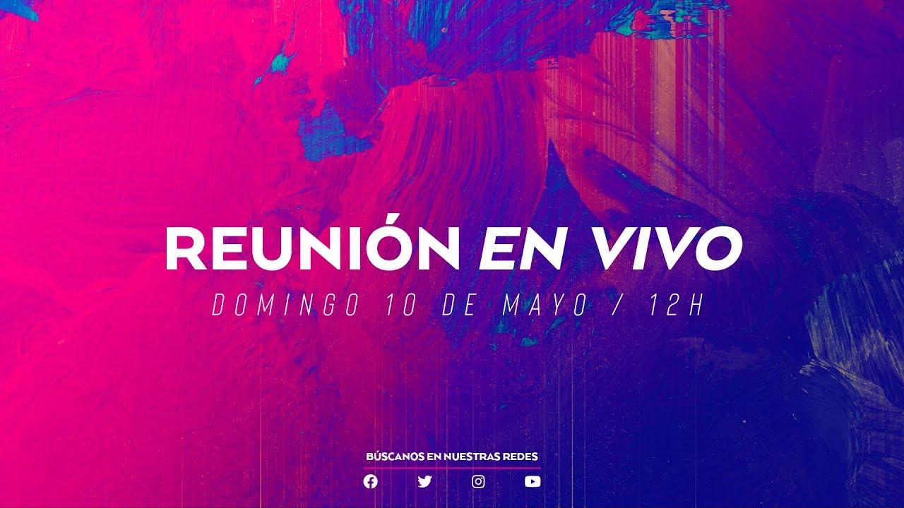 Reunión EN VIVO | Domingo 10 de Mayo de 2020