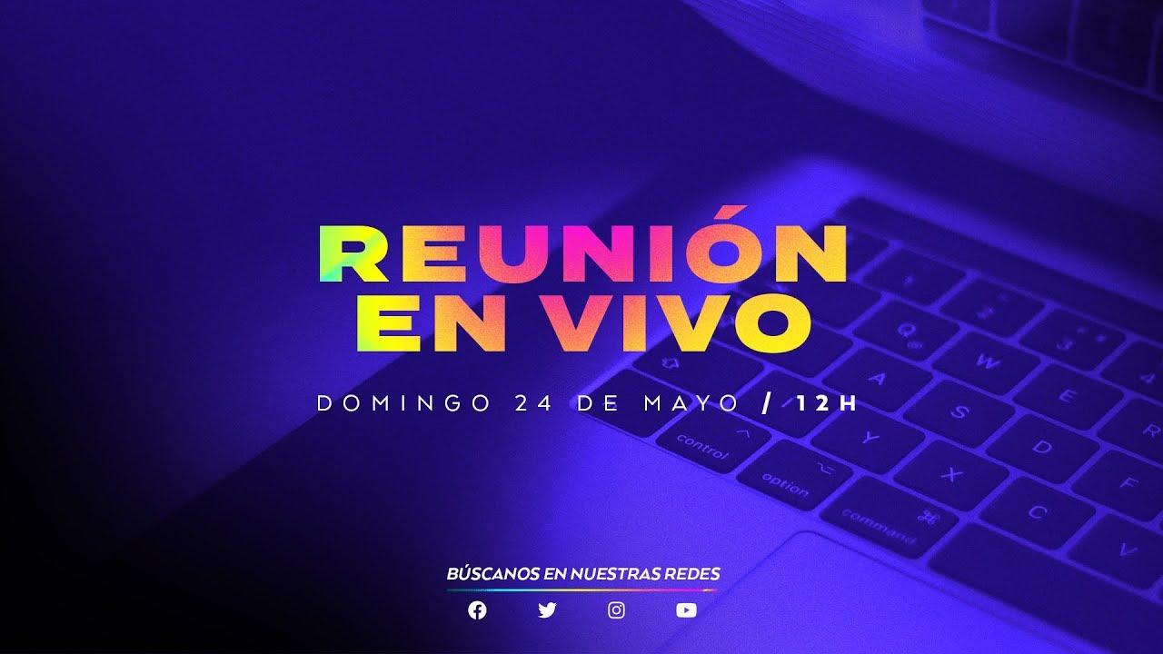 Reunión EN VIVO | Domingo 24 de Mayo de 2020