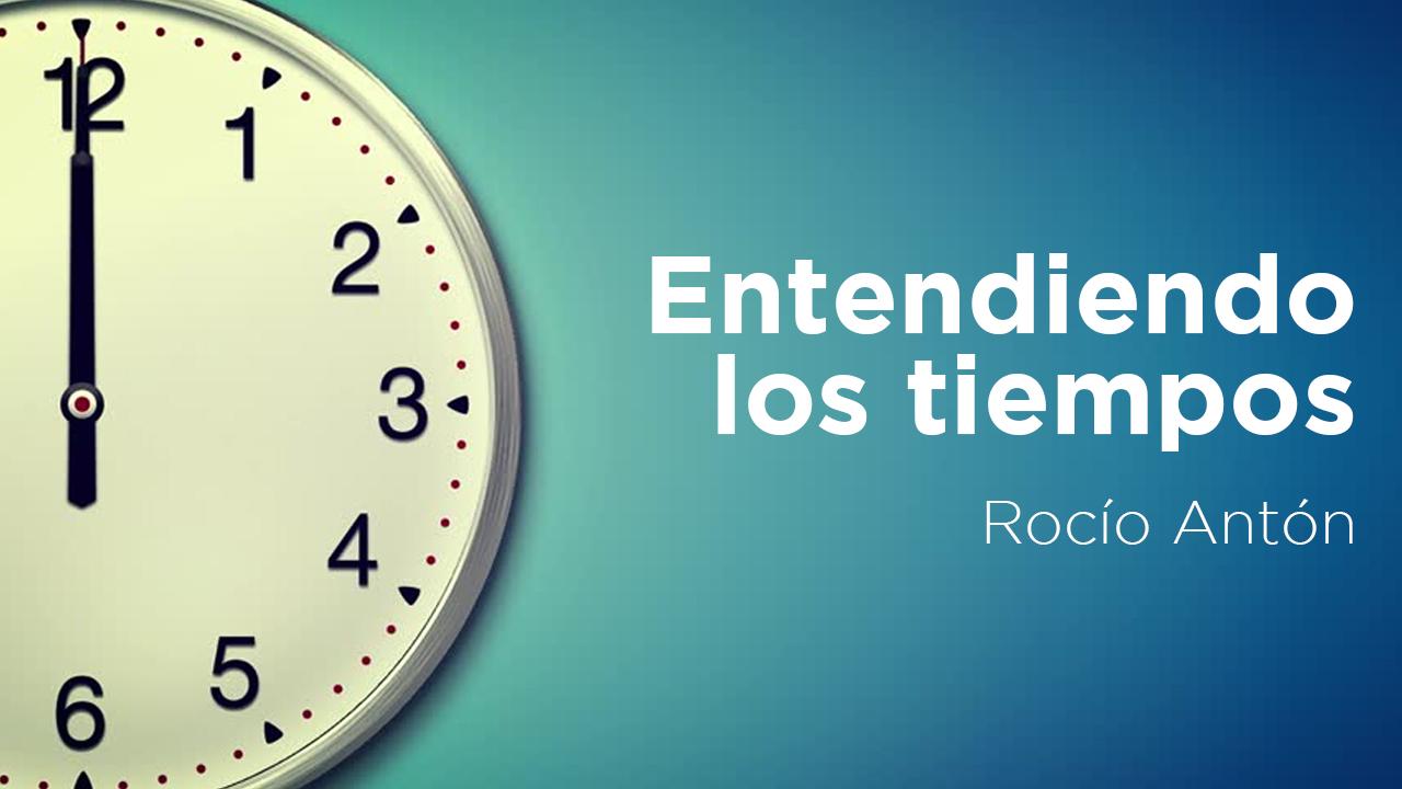 Entendiendo los tiempos | Rocío Antón