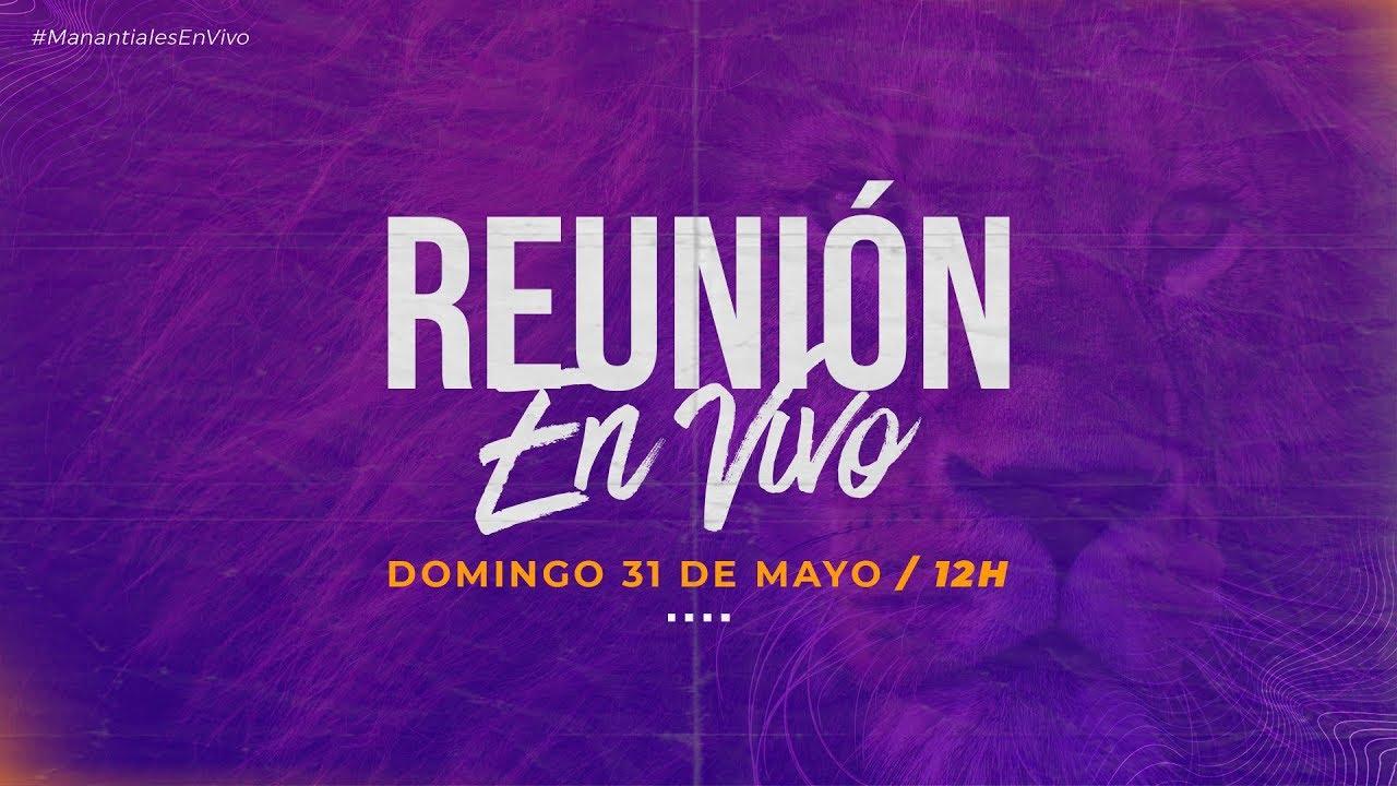 Reunión EN VIVO   Domingo 31 de Mayo de 2020