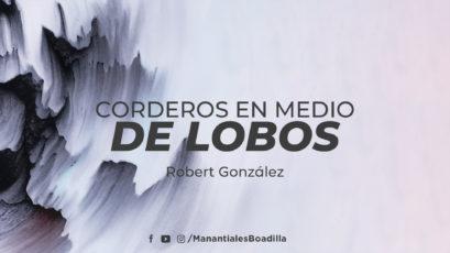 Corderos en medio de lobos | Robert González | Domingo 30 de Agosto de 2020