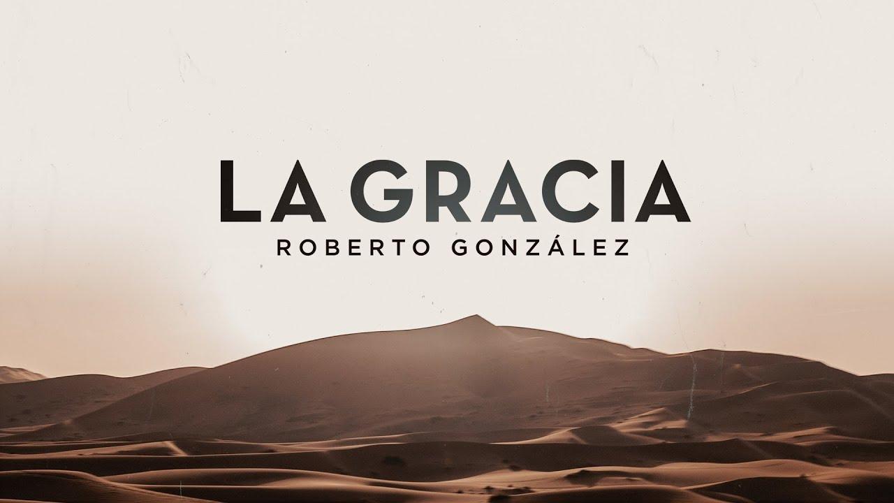 La gracia | Roberto González | Domingo 23 de Agosto de 2020